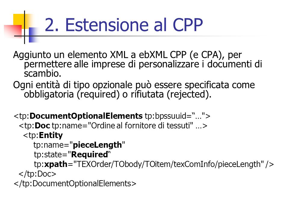 2. Estensione al CPP Aggiunto un elemento XML a ebXML CPP (e CPA), per permettere alle imprese di personalizzare i documenti di scambio. Ogni entità d