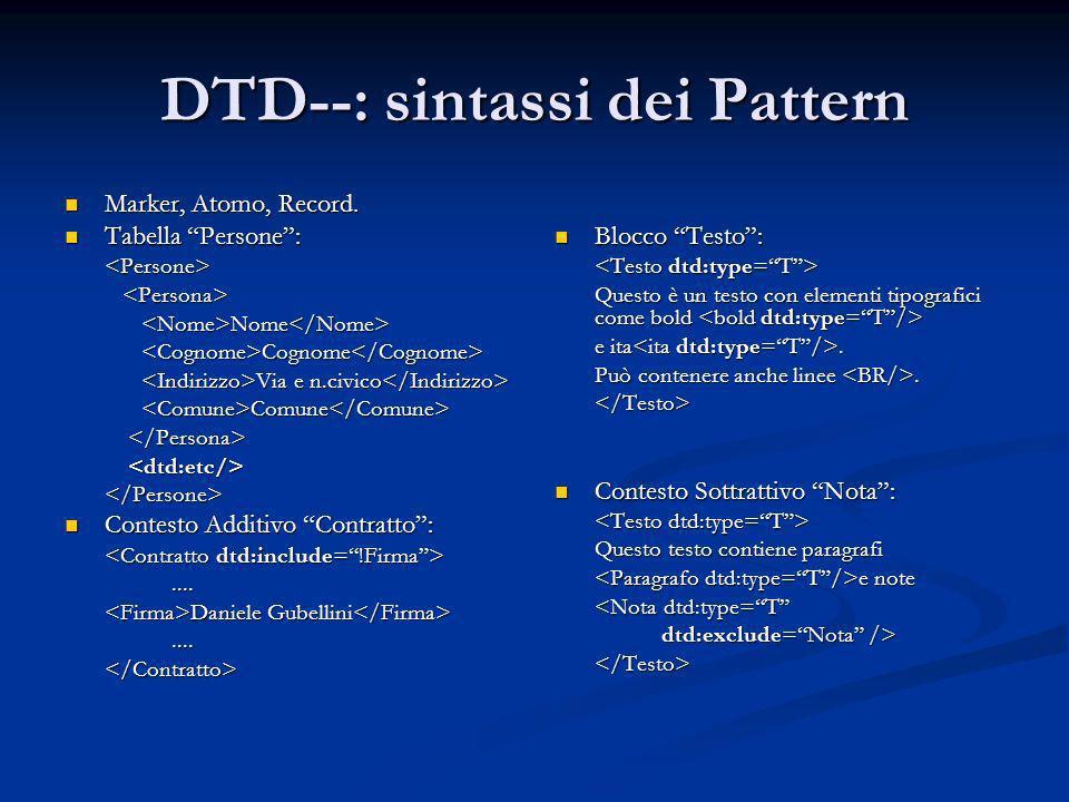 DTD--: sintassi dei Pattern Marker, Atomo, Record. Marker, Atomo, Record. Tabella Persone: Tabella Persone:<Persone> Nome Nome Cognome Cognome Via e n