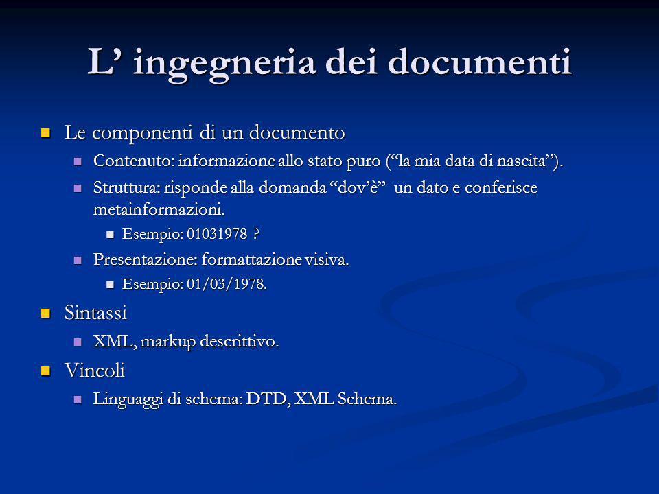 L ingegneria dei documenti Le componenti di un documento Le componenti di un documento Contenuto: informazione allo stato puro (la mia data di nascita).