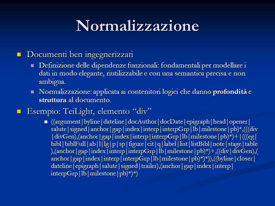 Normalizzazione Documenti ben ingegnerizzati Documenti ben ingegnerizzati Definizione delle dipendenze funzionali: fondamentali per modellare i dati in modo elegante, riutilizzabile e con una semantica precisa e non ambigua.