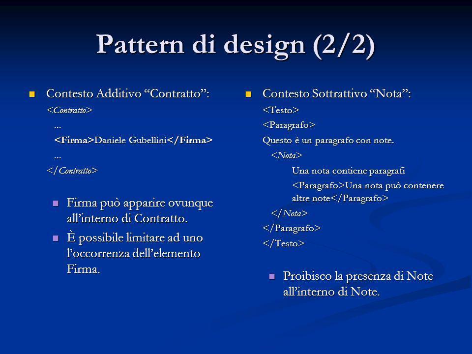 Pattern di design (2/2) Contesto Additivo Contratto: Contesto Additivo Contratto:<Contratto>...... Daniele Gubellini Daniele Gubellini......</Contratt