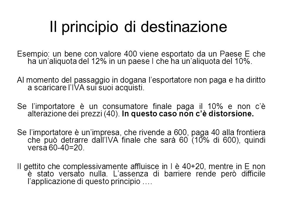 Il principio di destinazione Esempio: un bene con valore 400 viene esportato da un Paese E che ha unaliquota del 12% in un paese I che ha unaliquota del 10%.