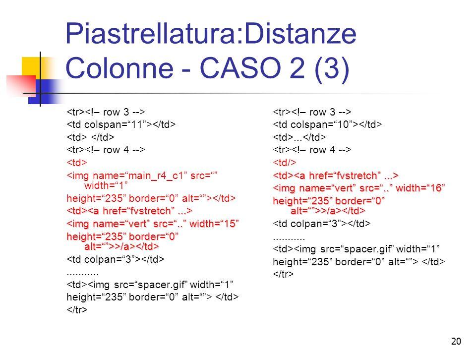 20 Piastrellatura:Distanze Colonne - CASO 2 (3) <img name=main_r4_c1 src= width=1 height=235 border=0 alt=> <img name=vert src=..