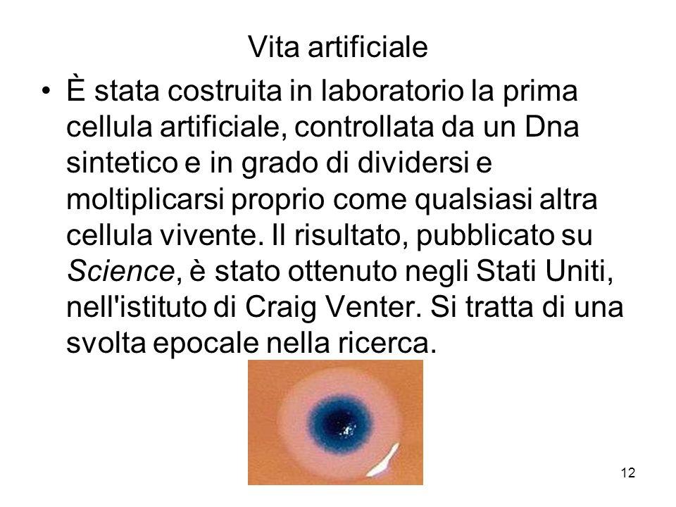 12 Vita artificiale È stata costruita in laboratorio la prima cellula artificiale, controllata da un Dna sintetico e in grado di dividersi e moltiplic