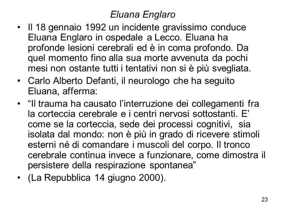 23 Eluana Englaro Il 18 gennaio 1992 un incidente gravissimo conduce Eluana Englaro in ospedale a Lecco. Eluana ha profonde lesioni cerebrali ed è in