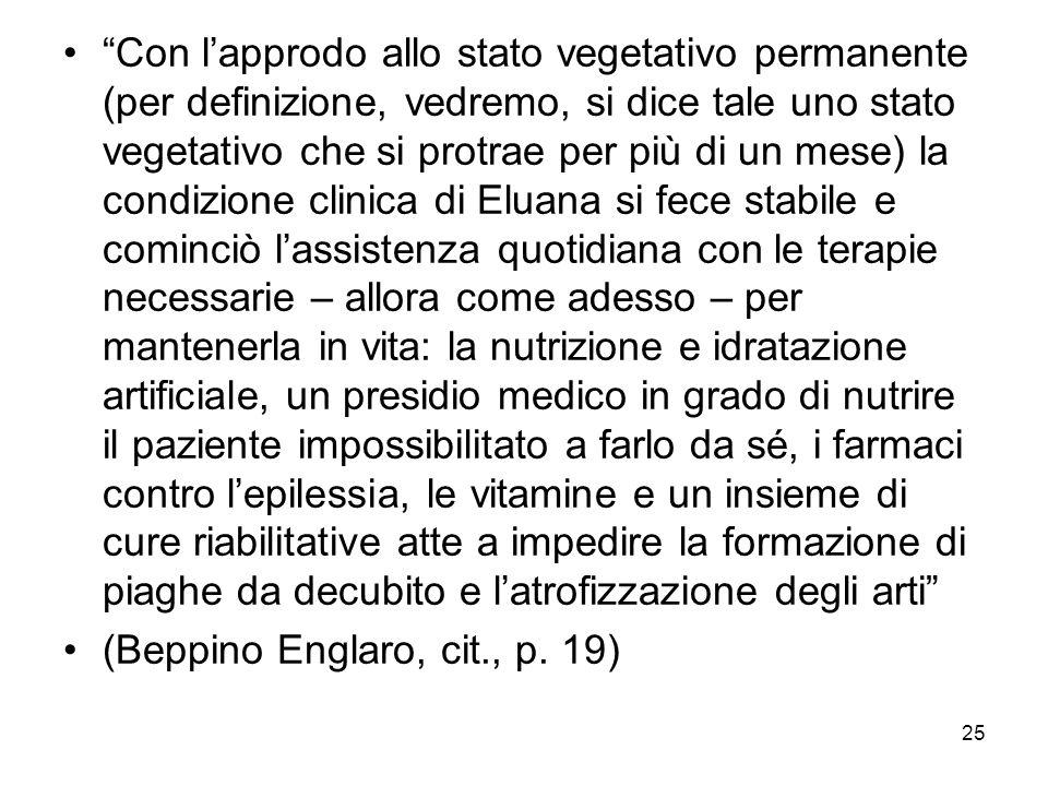 25 Con lapprodo allo stato vegetativo permanente (per definizione, vedremo, si dice tale uno stato vegetativo che si protrae per più di un mese) la co