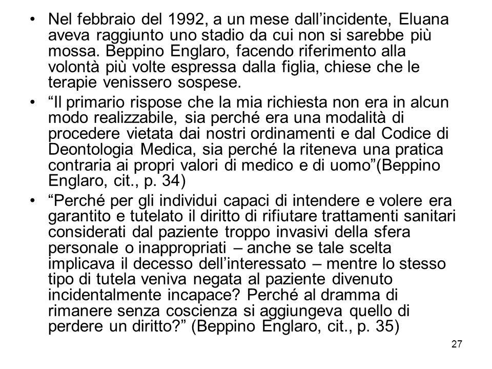 27 Nel febbraio del 1992, a un mese dallincidente, Eluana aveva raggiunto uno stadio da cui non si sarebbe più mossa. Beppino Englaro, facendo riferim