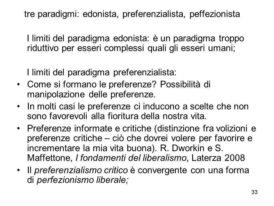 33 tre paradigmi: edonista, preferenzialista, peffezionista I limiti del paradigma edonista: è un paradigma troppo riduttivo per esseri complessi qual