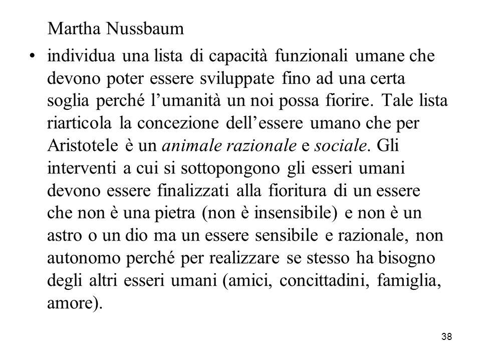 38 Martha Nussbaum individua una lista di capacità funzionali umane che devono poter essere sviluppate fino ad una certa soglia perché lumanità un noi