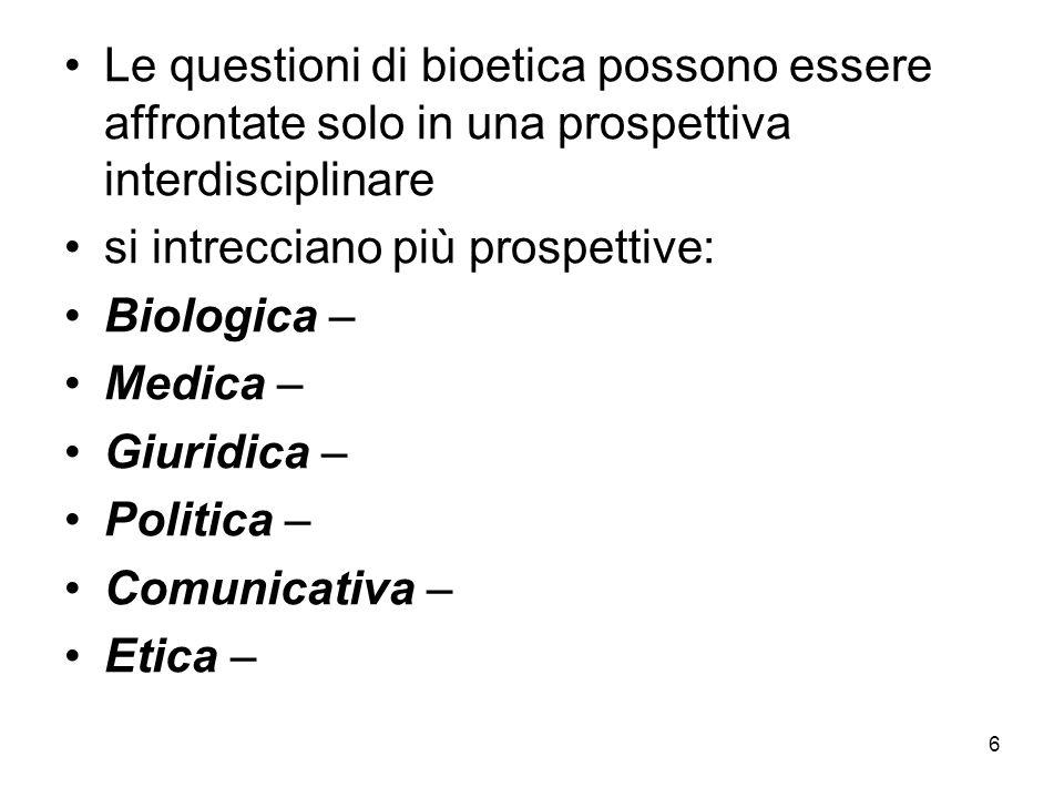 7 In Italia sono presenti due impostazioni bioetiche fra loro in forte contrasto anche se negli ultimi anni le posizioni intermedie si sono diffuse e la contrapposizione si è stemperata.