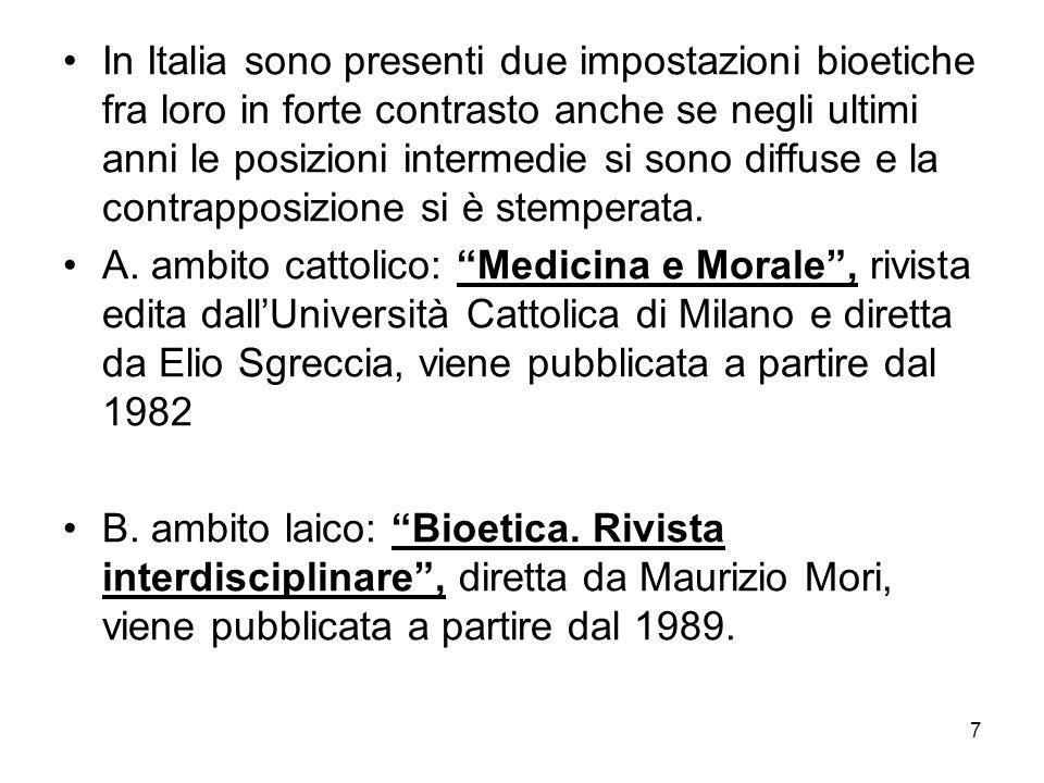 7 In Italia sono presenti due impostazioni bioetiche fra loro in forte contrasto anche se negli ultimi anni le posizioni intermedie si sono diffuse e