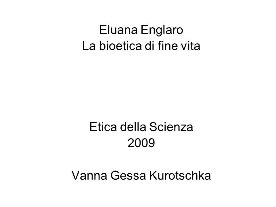Eluana Englaro La bioetica di fine vita Etica della Scienza 2009 Vanna Gessa Kurotschka