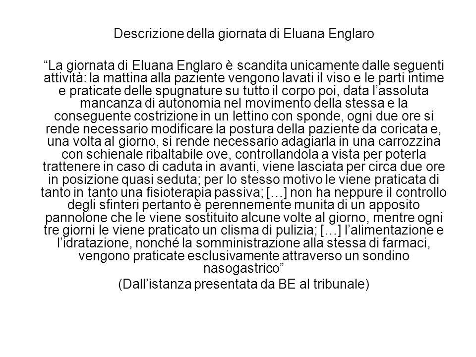 Descrizione della giornata di Eluana Englaro La giornata di Eluana Englaro è scandita unicamente dalle seguenti attività: la mattina alla paziente ven