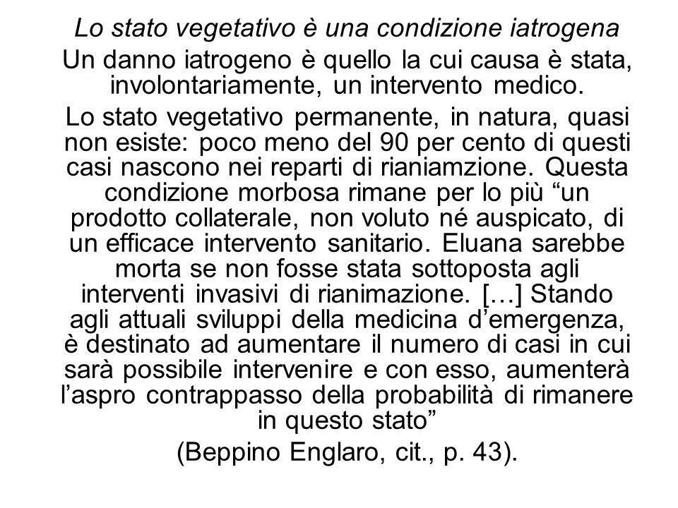 Lo stato vegetativo è una condizione iatrogena Un danno iatrogeno è quello la cui causa è stata, involontariamente, un intervento medico. Lo stato veg