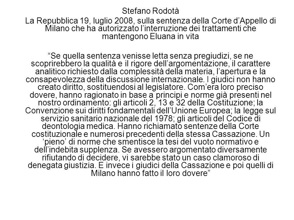 Stefano Rodotà La Repubblica 19, luglio 2008, sulla sentenza della Corte dAppello di Milano che ha autorizzato linterruzione dei trattamenti che mante