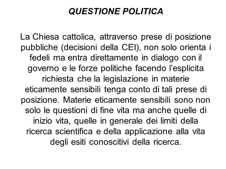 QUESTIONE POLITICA La Chiesa cattolica, attraverso prese di posizione pubbliche (decisioni della CEI), non solo orienta i fedeli ma entra direttamente