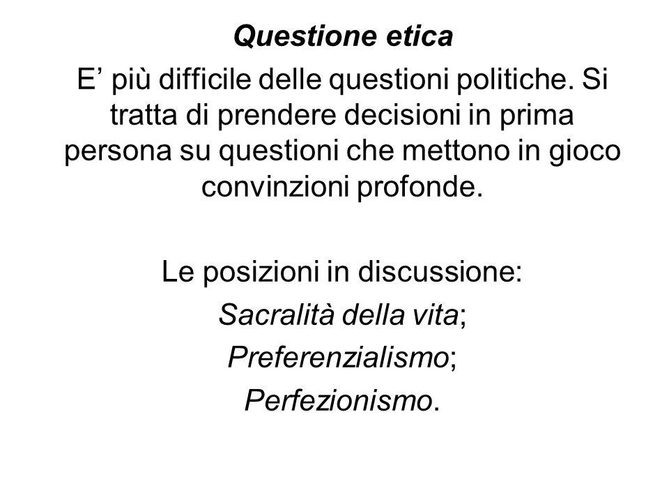Questione etica E più difficile delle questioni politiche. Si tratta di prendere decisioni in prima persona su questioni che mettono in gioco convinzi