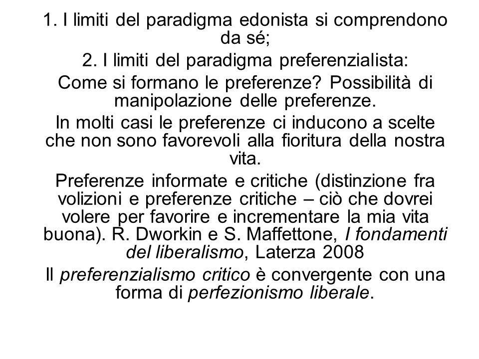 1. I limiti del paradigma edonista si comprendono da sé; 2. I limiti del paradigma preferenzialista: Come si formano le preferenze? Possibilità di man