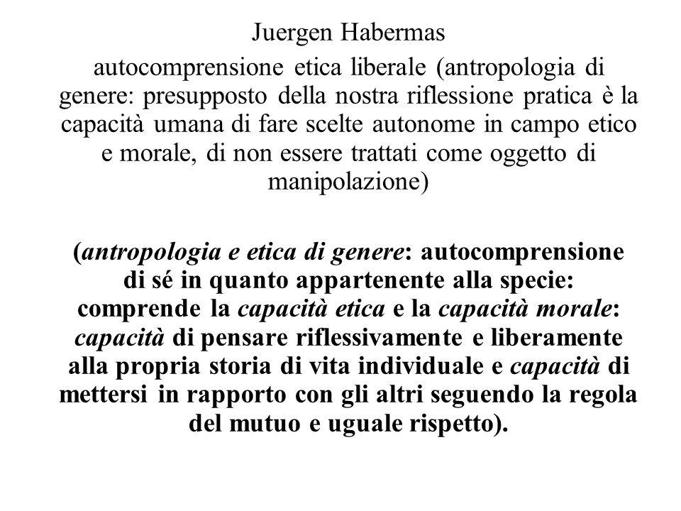 Juergen Habermas autocomprensione etica liberale (antropologia di genere: presupposto della nostra riflessione pratica è la capacità umana di fare sce