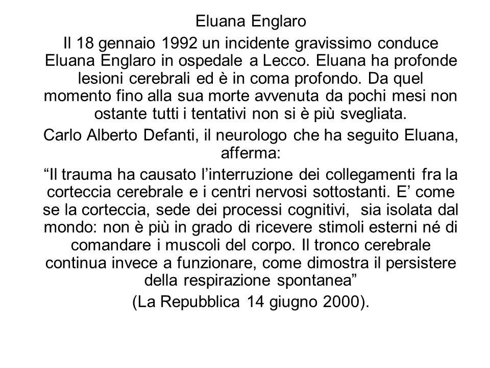 Eluana Englaro Il 18 gennaio 1992 un incidente gravissimo conduce Eluana Englaro in ospedale a Lecco. Eluana ha profonde lesioni cerebrali ed è in com
