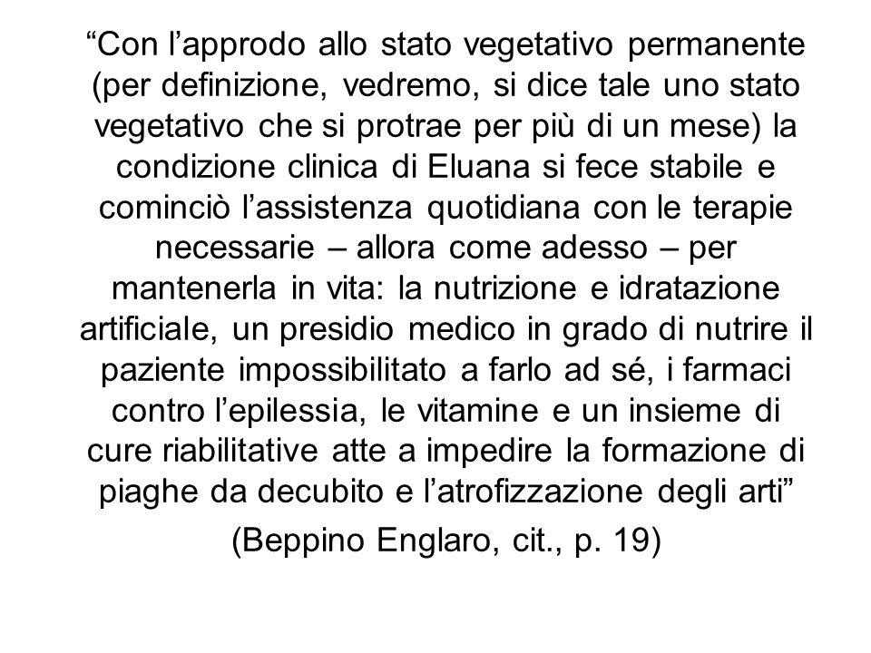 Con lapprodo allo stato vegetativo permanente (per definizione, vedremo, si dice tale uno stato vegetativo che si protrae per più di un mese) la condi