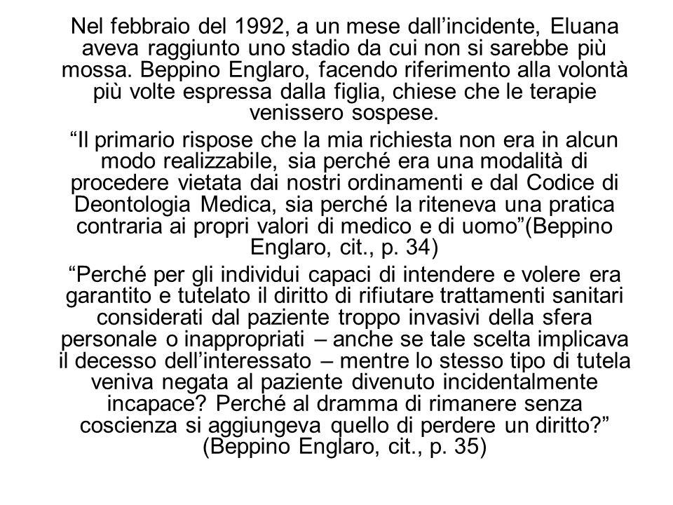 Nel febbraio del 1992, a un mese dallincidente, Eluana aveva raggiunto uno stadio da cui non si sarebbe più mossa. Beppino Englaro, facendo riferiment