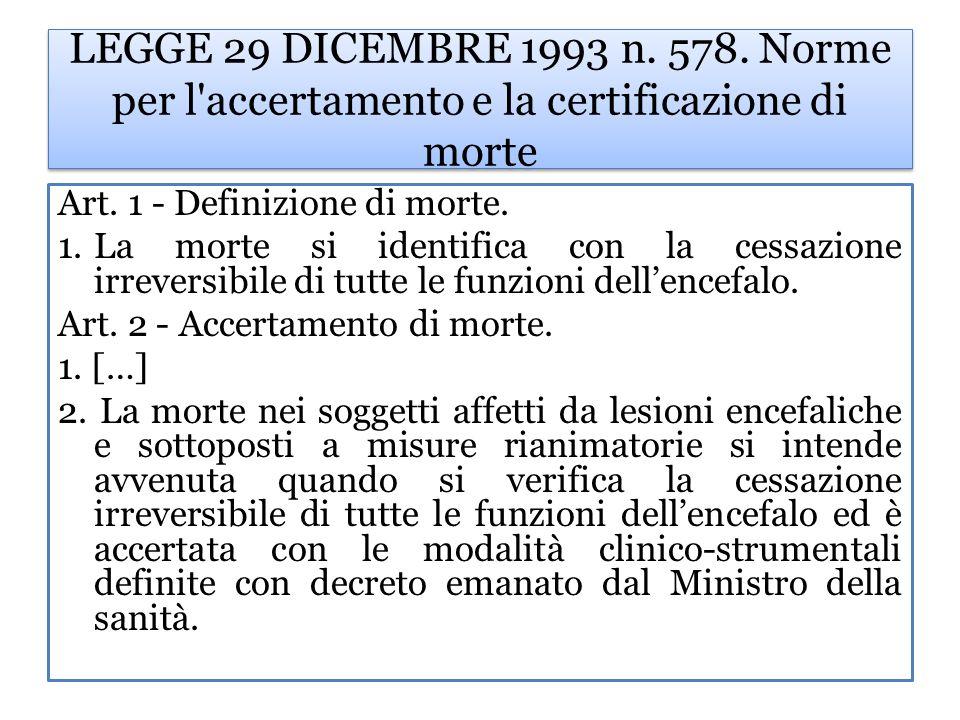 LEGGE 29 DICEMBRE 1993 n. 578. Norme per l'accertamento e la certificazione di morte Art. 1 - Definizione di morte. 1.La morte si identifica con la ce