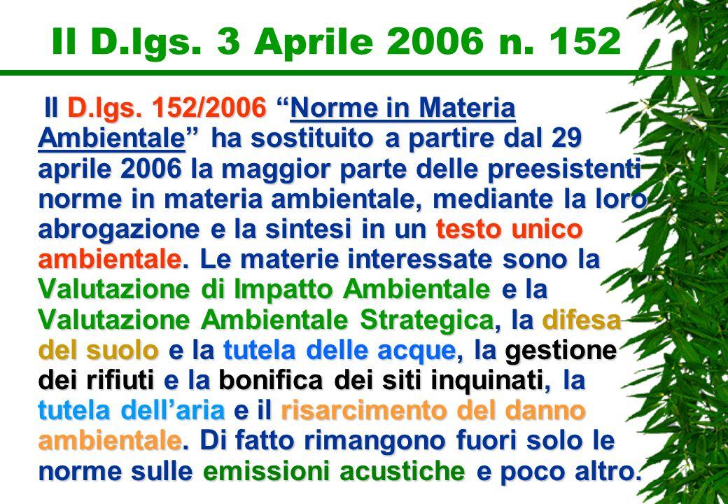 Il D.lgs. 3 Aprile 2006 n. 152 Il D.lgs. 152/2006 Norme in Materia Ambientale ha sostituito a partire dal 29 aprile 2006 la maggior parte delle preesi