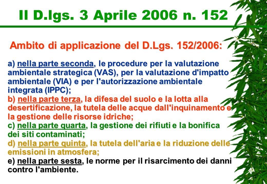 Il D.lgs. 3 Aprile 2006 n. 152 Ambito di applicazione del D.Lgs. 152/2006: a) nella parte seconda, le procedure per la valutazione ambientale strategi