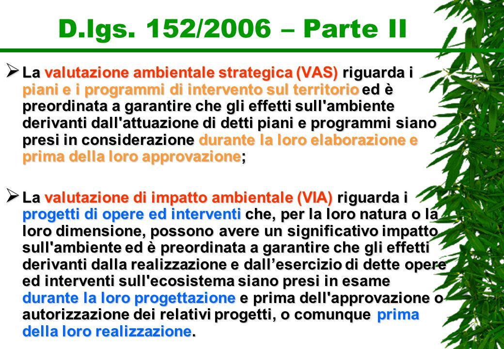 D.lgs. 152/2006 – Parte II La valutazione ambientale strategica (VAS) riguarda i piani e i programmi di intervento sul territorio ed è preordinata a g