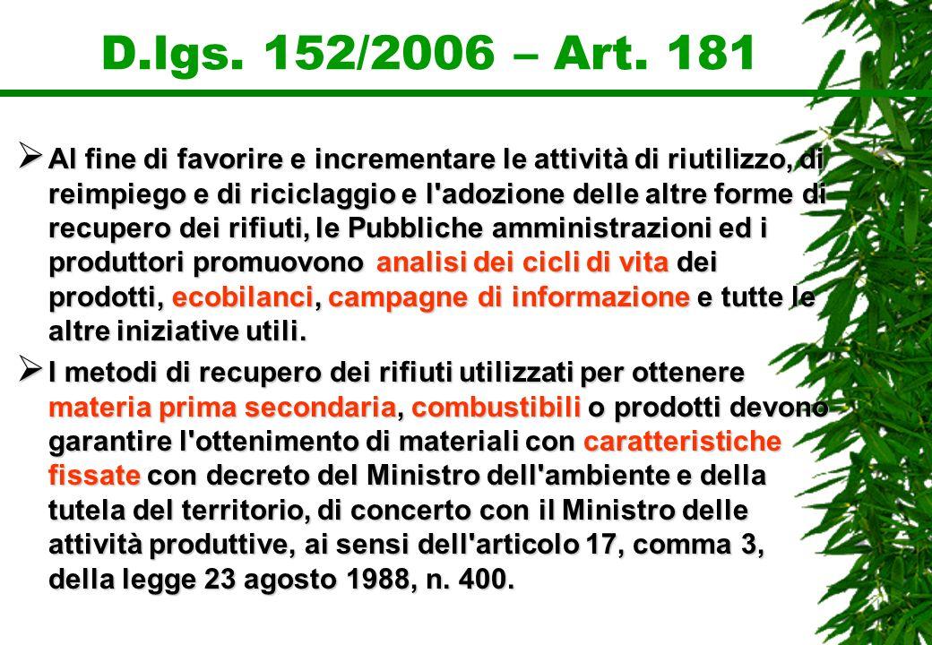 D.lgs. 152/2006 – Art. 181 Al fine di favorire e incrementare le attività di riutilizzo, di reimpiego e di riciclaggio e l'adozione delle altre forme