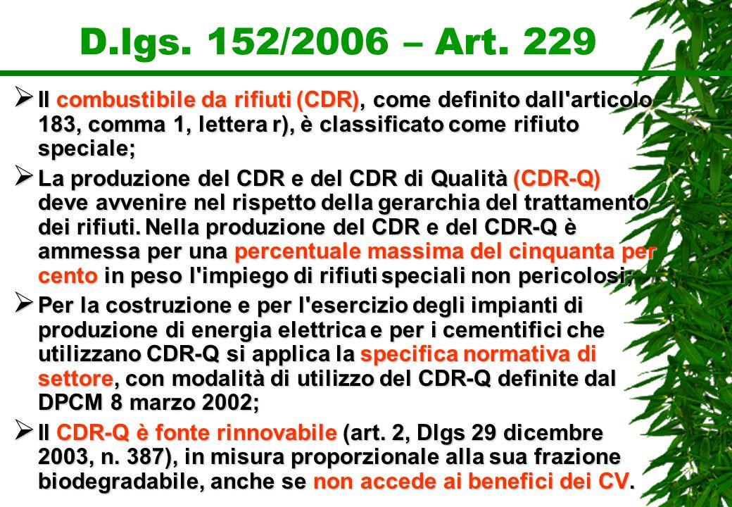 D.lgs. 152/2006 – Art. 229 Il combustibile da rifiuti (CDR), come definito dall'articolo 183, comma 1, lettera r), è classificato come rifiuto special