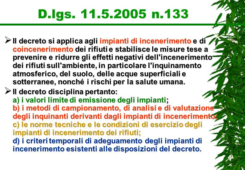 D.lgs. 11.5.2005 n.133 Il decreto si applica agli impianti di incenerimento e di coincenerimento dei rifiuti e stabilisce le misure tese a prevenire e
