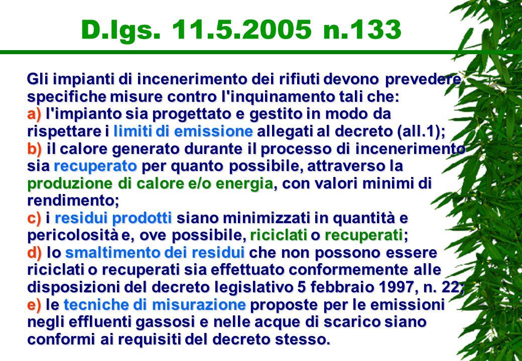 D.lgs. 11.5.2005 n.133 Gli impianti di incenerimento dei rifiuti devono prevedere specifiche misure contro l'inquinamento tali che: a) l'impianto sia