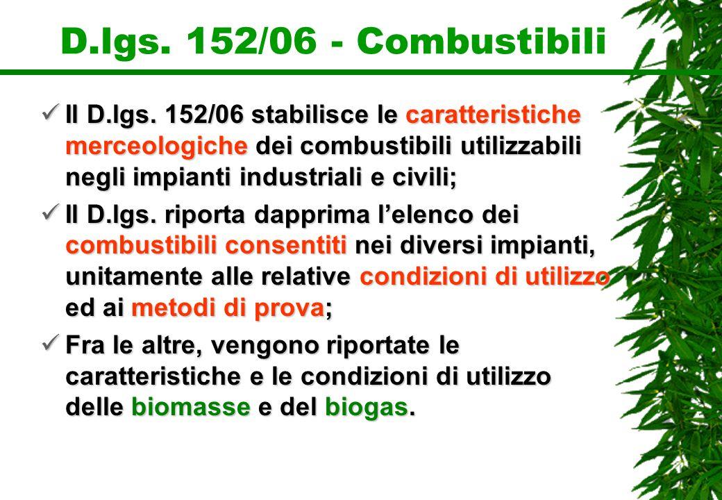 D.lgs. 152/06 - Combustibili Il D.lgs. 152/06 stabilisce le caratteristiche merceologiche dei combustibili utilizzabili negli impianti industriali e c