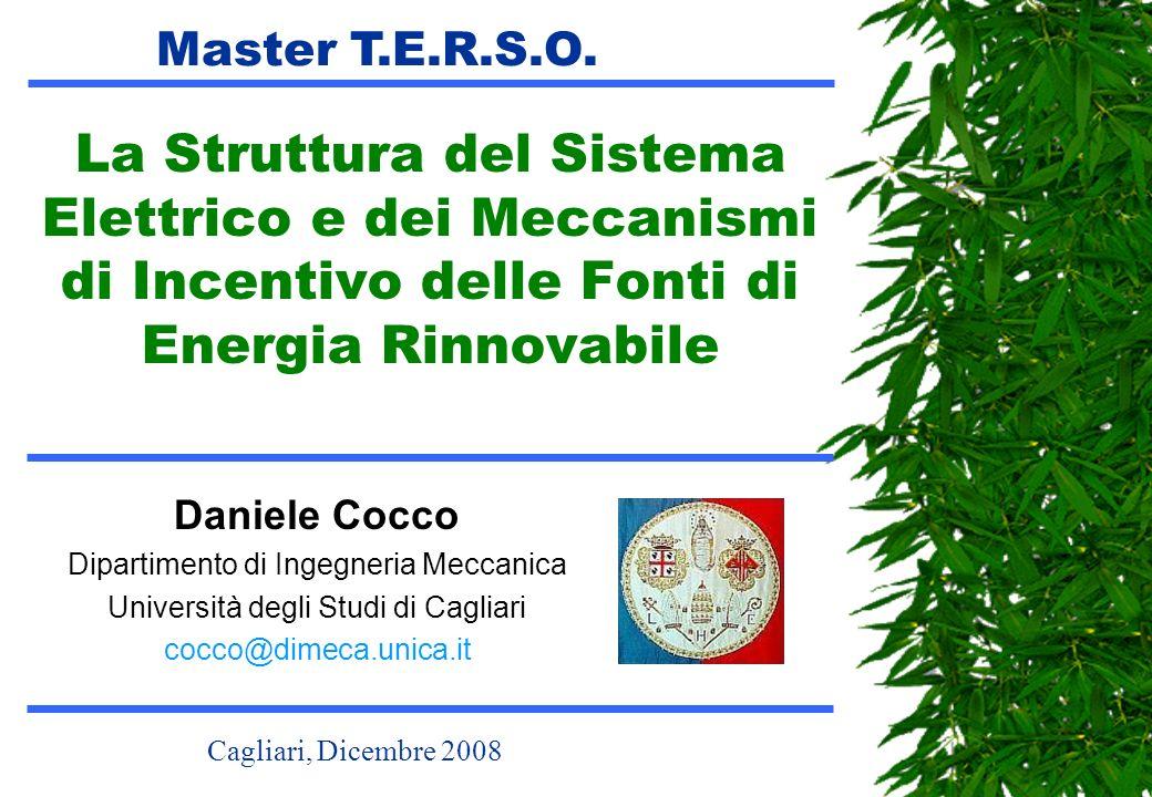 La Struttura del Sistema Elettrico e dei Meccanismi di Incentivo delle Fonti di Energia Rinnovabile Master T.E.R.S.O. Daniele Cocco Dipartimento di In