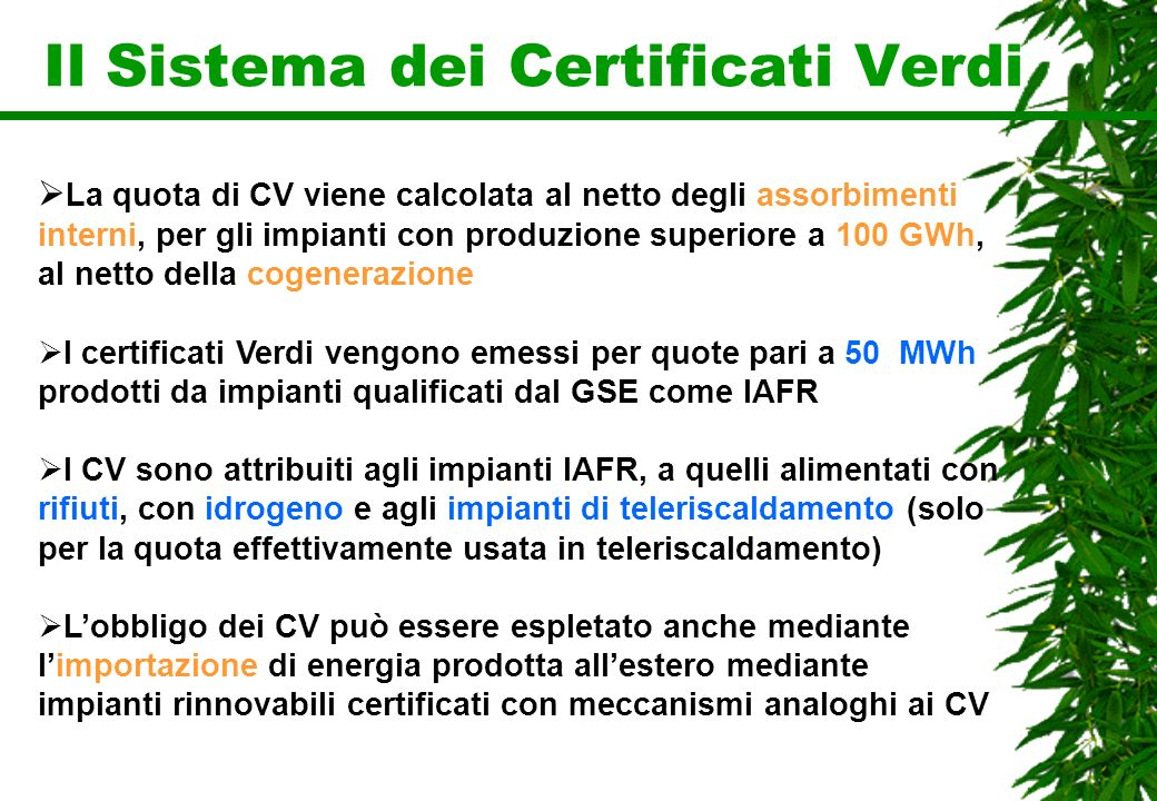 Il Sistema dei Certificati Verdi La quota di CV viene calcolata al netto degli assorbimenti interni, per gli impianti con produzione superiore a 100 G