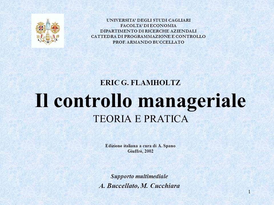 1 ERIC G. FLAMHOLTZ Il controllo manageriale TEORIA E PRATICA Edizione italiana a cura di A. Spano Giuffrè, 2002 Supporto multimediale A. Buccellato,