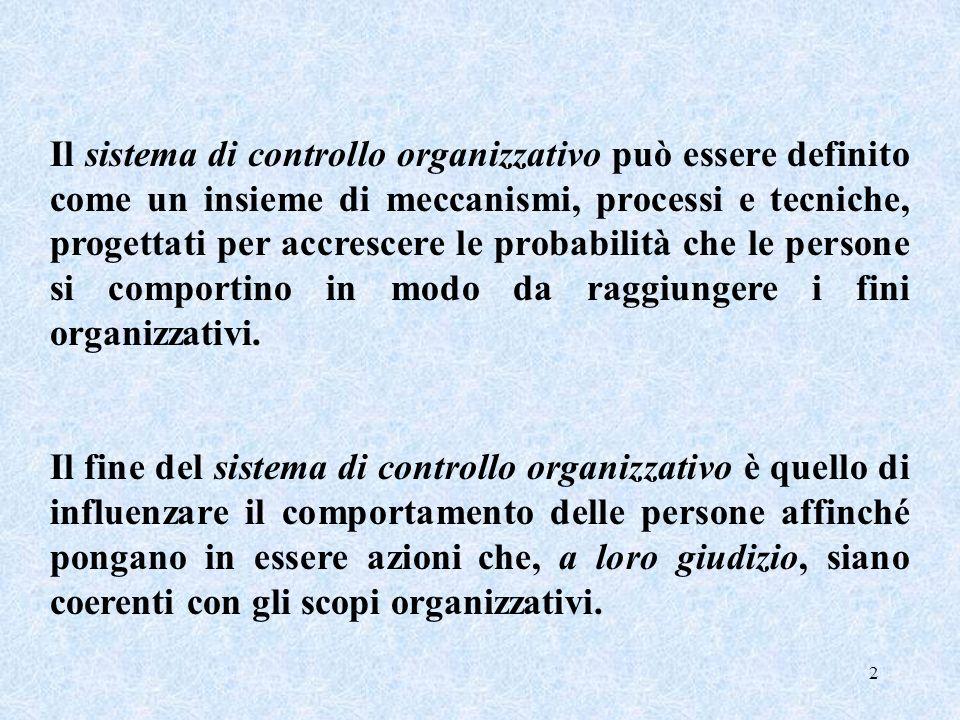 2 Il sistema di controllo organizzativo può essere definito come un insieme di meccanismi, processi e tecniche, progettati per accrescere le probabili