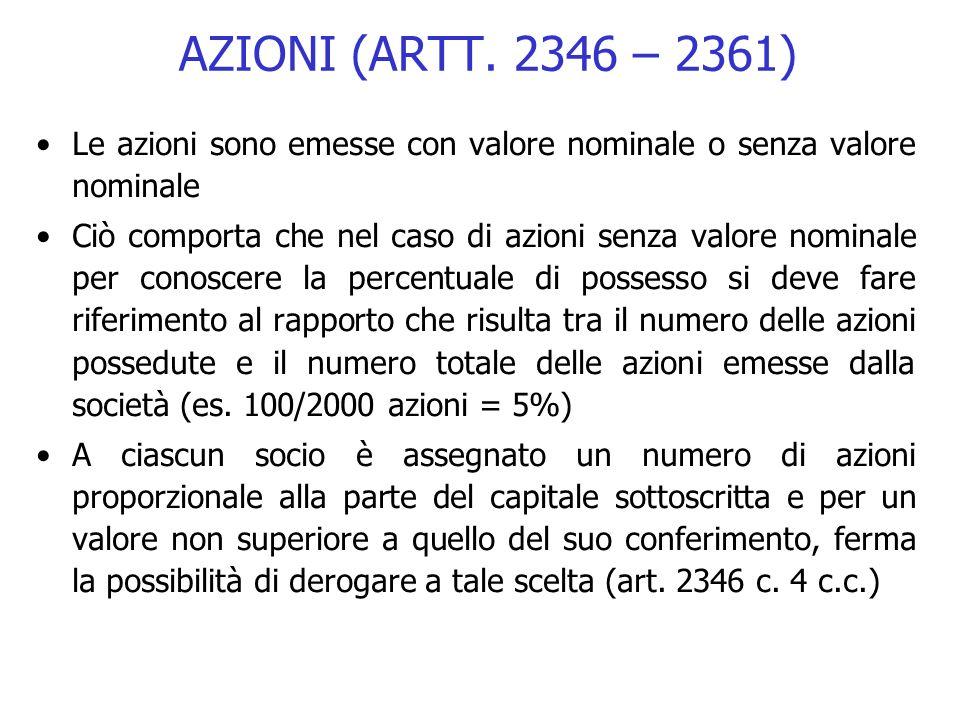 AZIONI (ARTT. 2346 – 2361) Le azioni sono emesse con valore nominale o senza valore nominale Ciò comporta che nel caso di azioni senza valore nominale