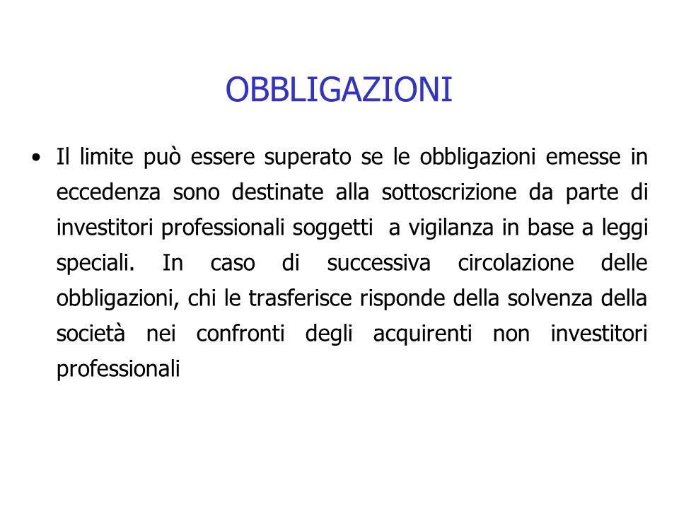 OBBLIGAZIONI Il limite può essere superato se le obbligazioni emesse in eccedenza sono destinate alla sottoscrizione da parte di investitori professio
