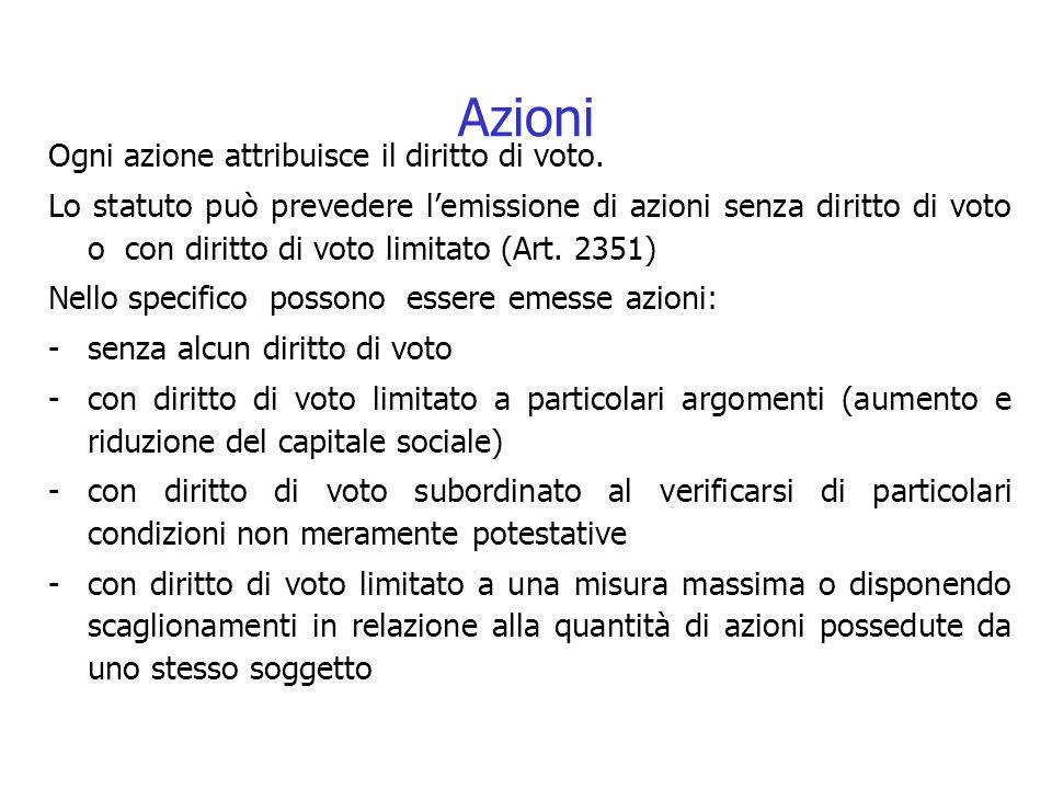 Azioni Ogni azione attribuisce il diritto di voto. Lo statuto può prevedere lemissione di azioni senza diritto di voto o con diritto di voto limitato