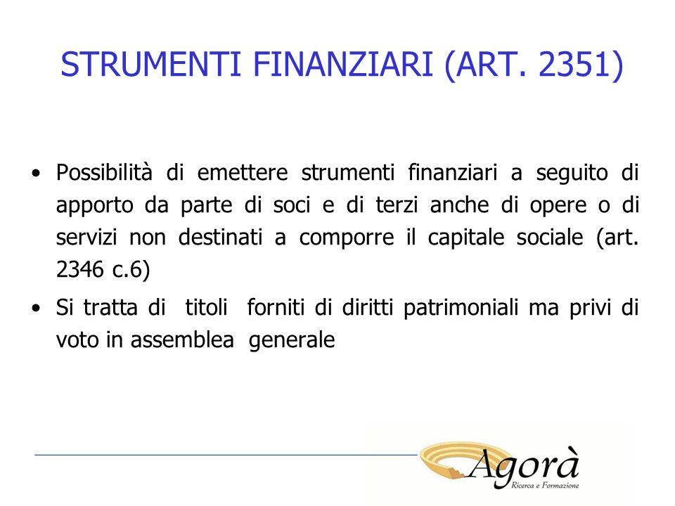 STRUMENTI FINANZIARI (ART. 2351) Possibilità di emettere strumenti finanziari a seguito di apporto da parte di soci e di terzi anche di opere o di ser