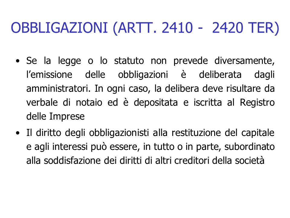 OBBLIGAZIONI (ARTT. 2410 - 2420 TER) Se la legge o lo statuto non prevede diversamente, lemissione delle obbligazioni è deliberata dagli amministrator