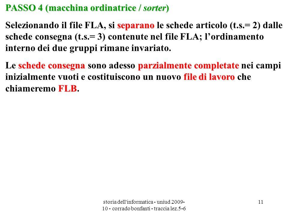 storia dell'informatica - uniud 2009- 10 - corrado bonfanti - traccia lez.5-6 11 PASSO 4 (macchina ordinatrice / sorter) separano Selezionando il file