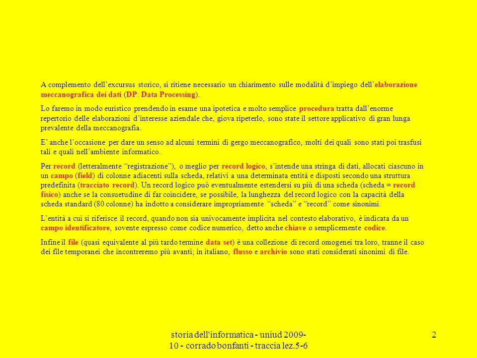 storia dell informatica - uniud 2009- 10 - corrado bonfanti - traccia lez.5-6 13 PASSO 6 (macchina inseritrice / collator) anagrafico articoliFLBintercalate PASSO 6 (macchina inseritrice / collator) Le schede dei file anagrafico articoli e FLB vengono intercalate in modo che ad ogni scheda cliente (t.s.= 1) segua il gruppo di schede consegna (t.s.= 3) con uguale codice cliente.