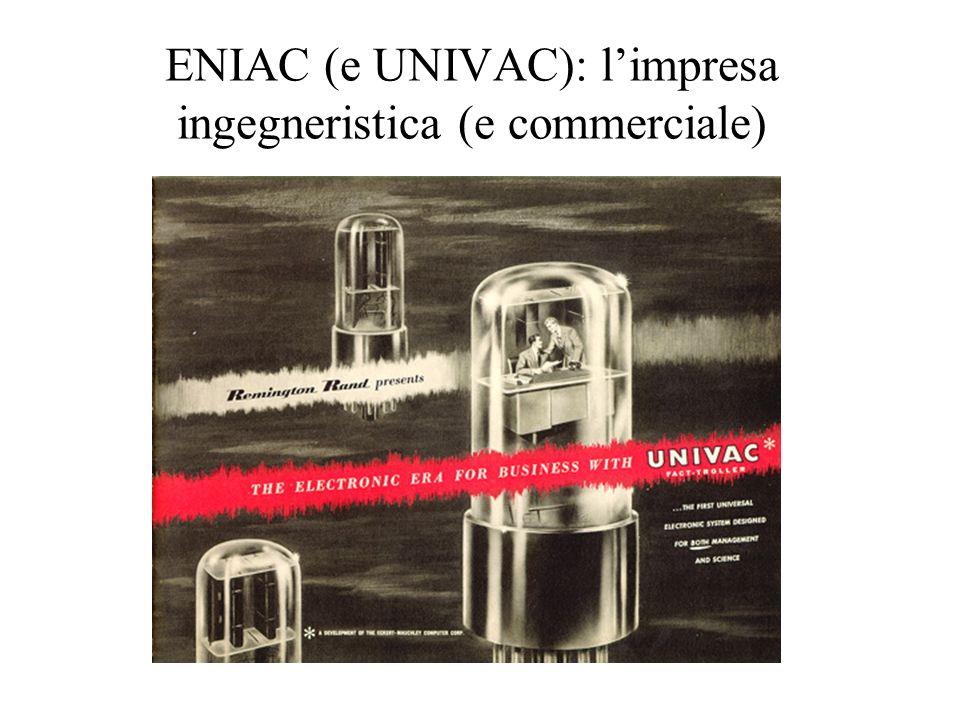 ENIAC (e UNIVAC): limpresa ingegneristica (e commerciale)