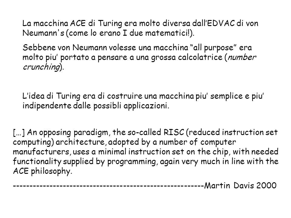 La macchina ACE di Turing era molto diversa dallEDVAC di von Neumann s (come lo erano I due matematici!).