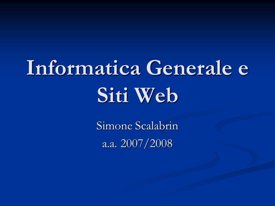 Informatica Generale e Siti Web Simone Scalabrin a.a. 2007/2008