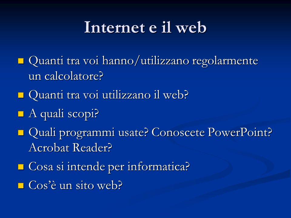 Internet e il web Quanti tra voi hanno/utilizzano regolarmente un calcolatore.
